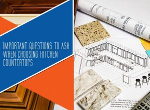 Important Questions To Ask When Choosing Kitchen Countertops