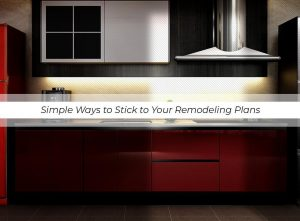 Simple Ways to Stick to Your Remodeling Plans