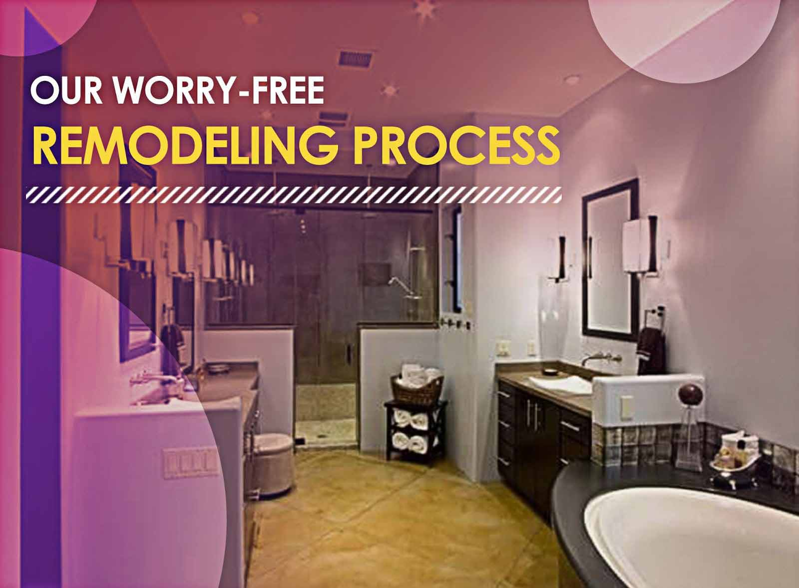 Our Worry-Free Remodeling Process