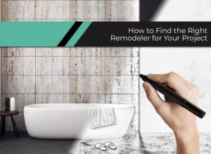 How to Find the Right Remodeler for Your Project